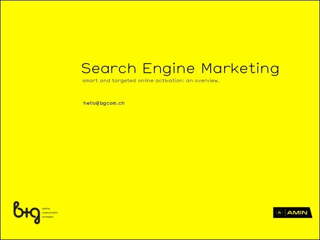 hello@bgcom.ch Search Engine Marketing smart and targeted online activation: an overview.