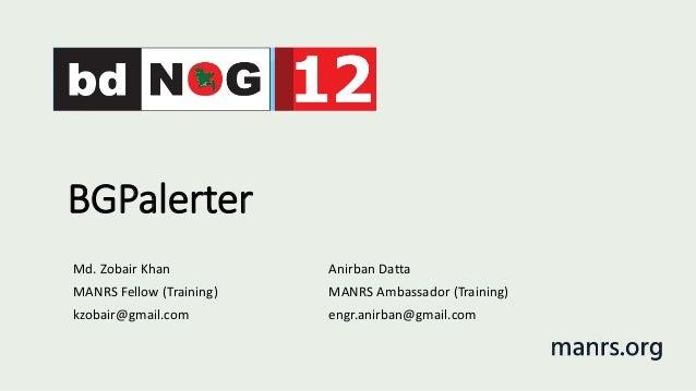 BGPalerter Md. Zobair Khan MANRS Fellow (Training) kzobair@gmail.com Anirban Datta MANRS Ambassador (Training) engr.anirba...