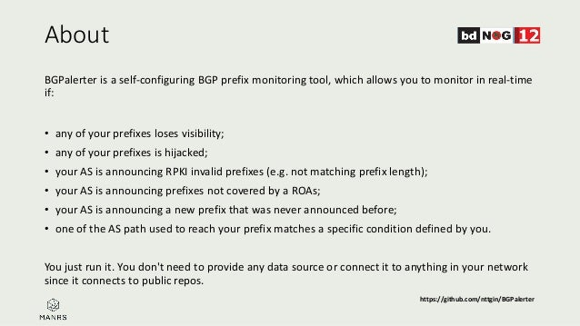 About BGPalerter is a self-configuring BGP prefix monitoring tool, which allows you to monitor in real-time if: • any of y...