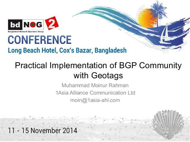 Practical Implementation of BGP Community with Geotags Muhammad Moinur Rahman 1Asia Alliance Communication Ltd moin@1asia-...
