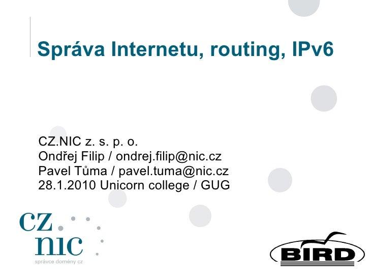 Správa Internetu, routing, IPv6    CZ.NIC z. s. p. o. Ondřej Filip / ondrej.filip@nic.cz Pavel Tůma / pavel.tuma@nic.cz 28...