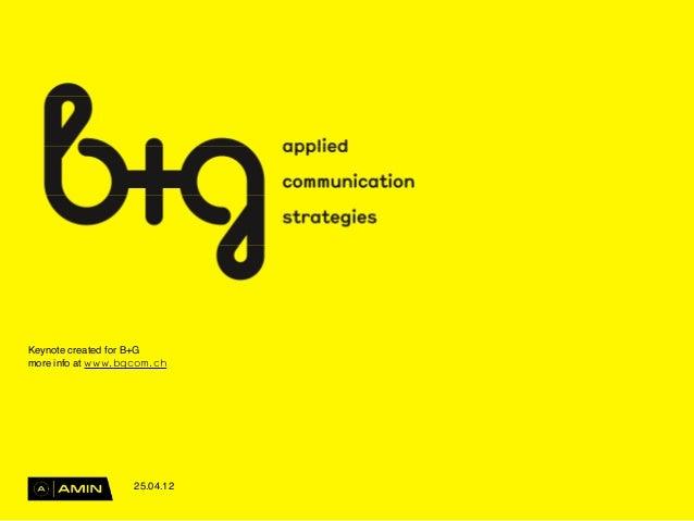 Keynote created for B+G more info at www.bgcom.ch 25.04.12