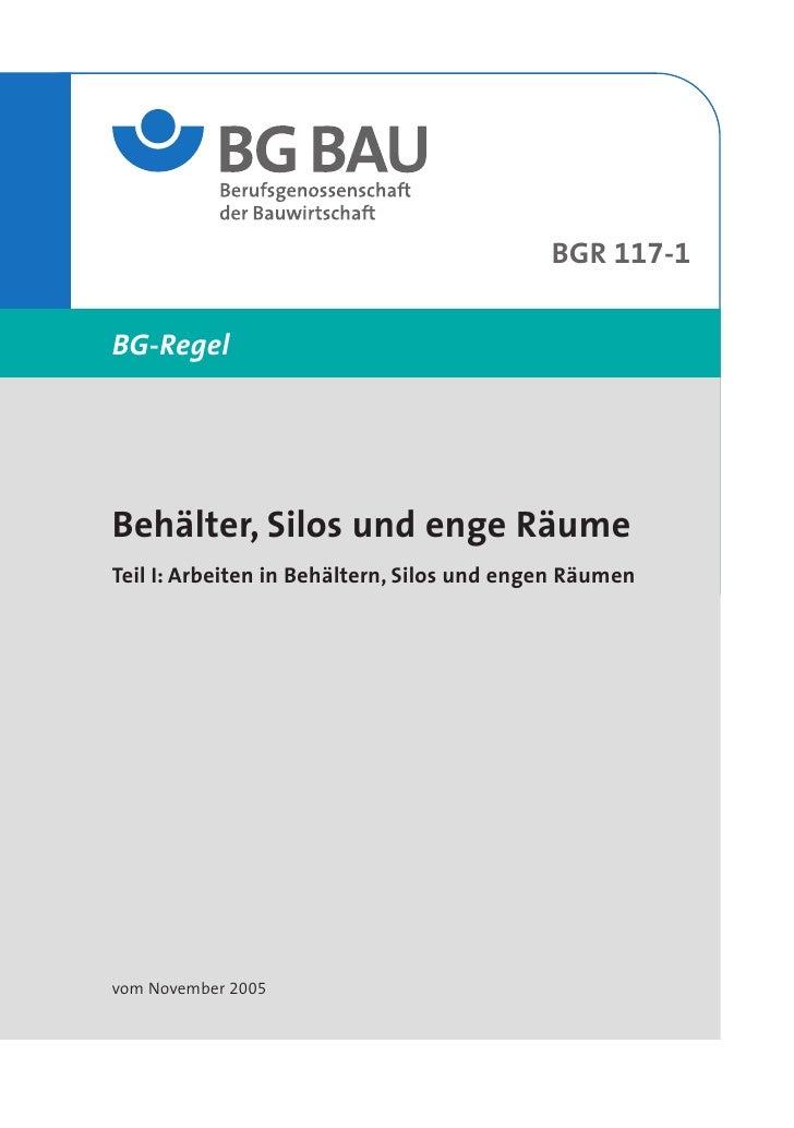 BGR 117-1   BG-Regel     Behälter, Silos und enge Räume Teil I: Arbeiten in Behältern, Silos und engen Räumen     vom Nove...