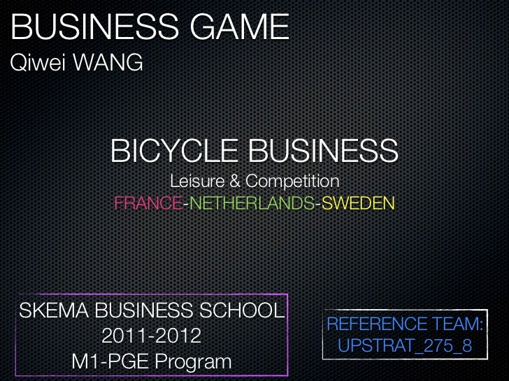 BUSINESS GAMEQiwei WANG       BICYCLE BUSINESS            Leisure & Competition       FRANCE-NETHERLANDS-SWEDENSKEMA BUSIN...