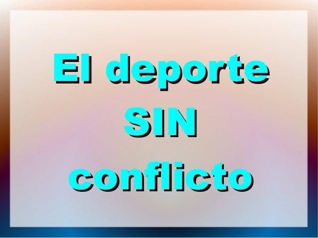 El deporteEl deporte SINSIN conflictoconflicto