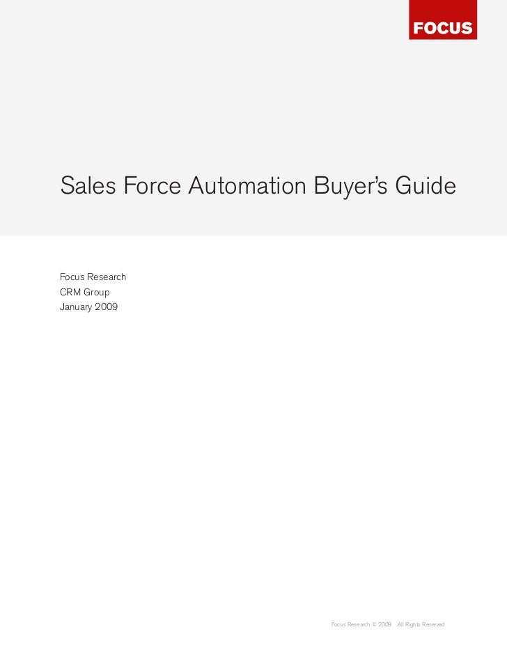 Sales Force Automation Buyer's GuideFocus ResearchCRM GroupJanuary 2009                        Focus Research © 2009   All...