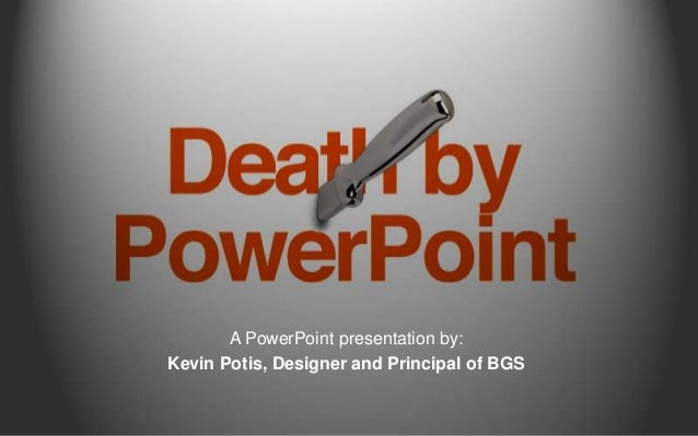 A PowerPoint presentation by: Kevin Potis, Designer and Principal of BGS