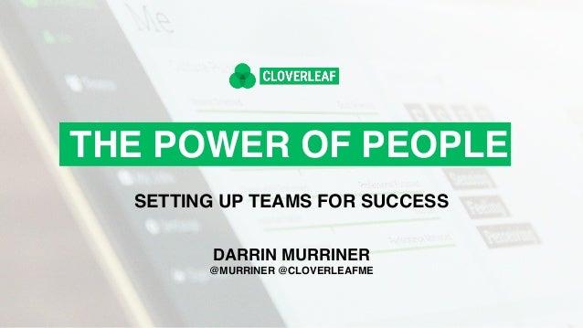 THE POWER OF PEOPLE SETTING UP TEAMS FOR SUCCESS DARRIN MURRINER @MURRINER @CLOVERLEAFME