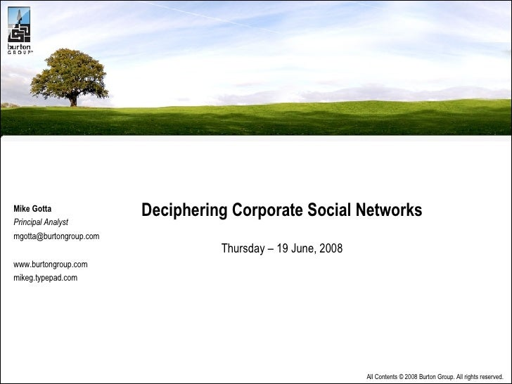 Deciphering Corporate Social Networks Thursday – 19 June, 2008 Mike Gotta Principal Analyst [email_address] www.burtongrou...