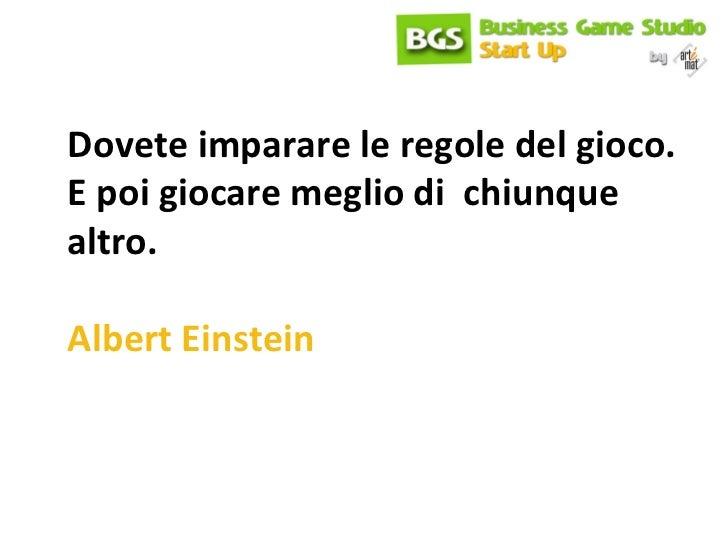 Dovete imparare le regole del gioco.  E poi giocare meglio di  chiunque altro. Albert Einstein