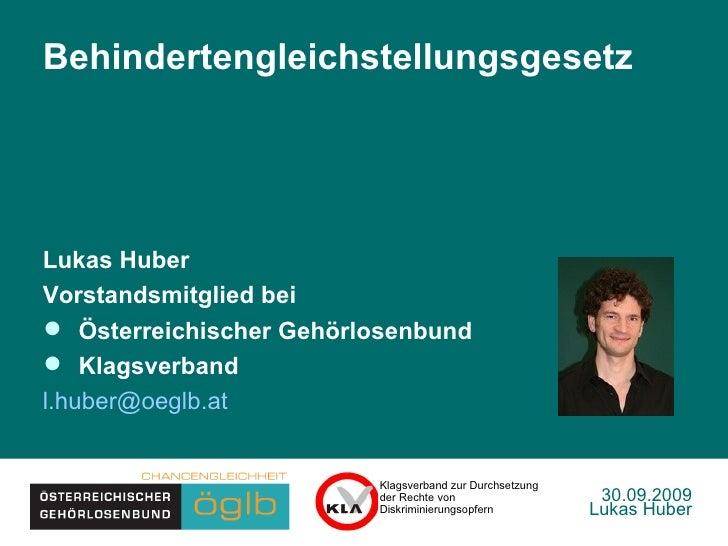 30.09.2009 Lukas Huber <ul><li>Behindertengleichstellungsgesetz </li></ul><ul><li>Lukas Huber  </li></ul><ul><li>Vorstands...