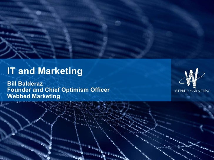 IT and Marketing Bill Balderaz Founder and Chief Optimism Officer Webbed Marketing
