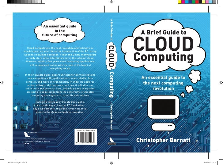 A Brief Guide to  Cloud Computing  An essential guide to   the next computing        revolution     Christopher Barnatt