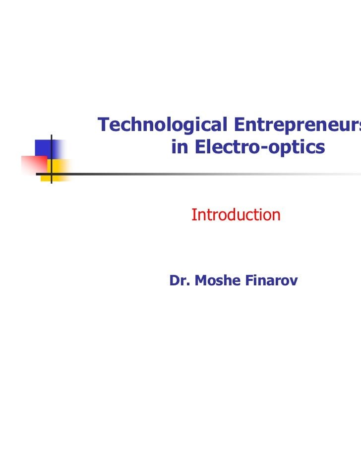 Technological Entrepreneurship       in Electro-optics         Introduction       Dr. Moshe Finarov                       ...
