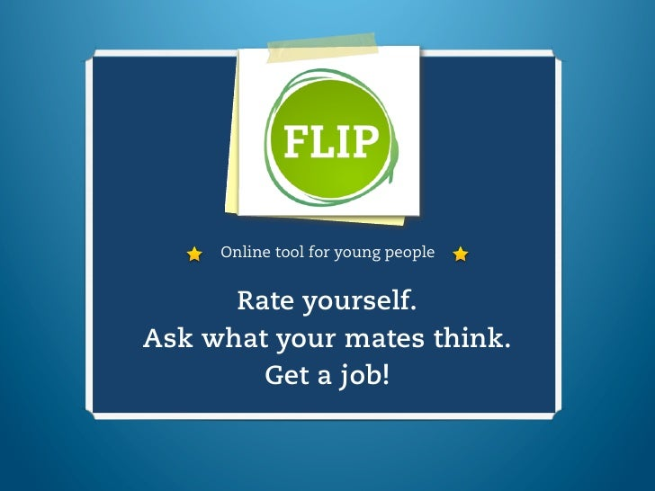 Online tool for young people      Rate yourself.Ask what your mates think.        Get a job!
