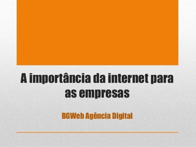 A importância da internet para  as empresas  BGWeb Agência Digital