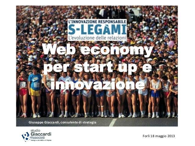 Web economyper start up einnovazioneGiuseppe Giaccardi, consulente di strategiaForlì 18 maggio 2013