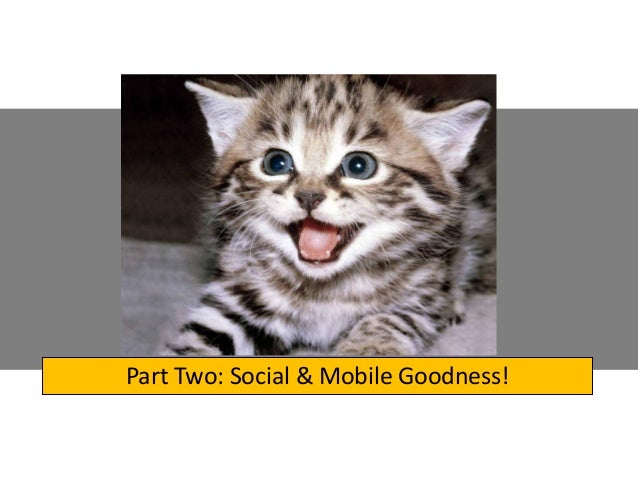 Part Two: Social & Mobile Goodness!