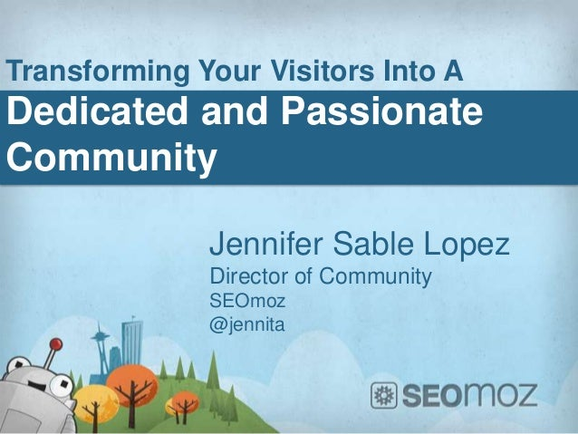 Transforming Your Visitors Into ADedicated and PassionateCommunity              Jennifer Sable Lopez              Director...