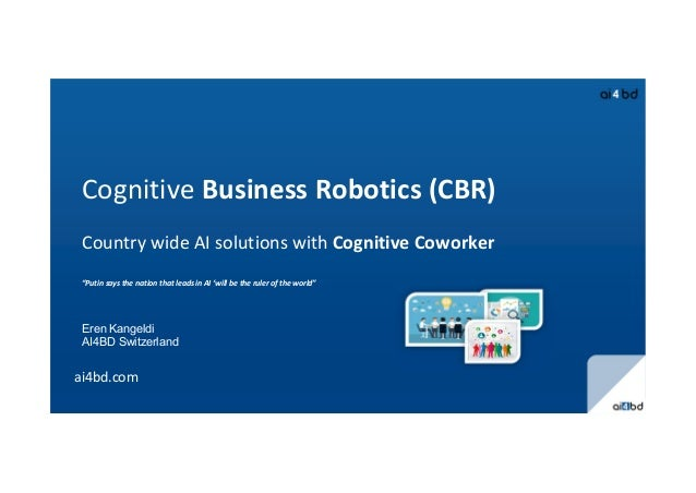 """Cognitive Business Robotics (CBR) Country wide AI solutions with Cognitive Coworker """"Putin says the nation that leads in A..."""