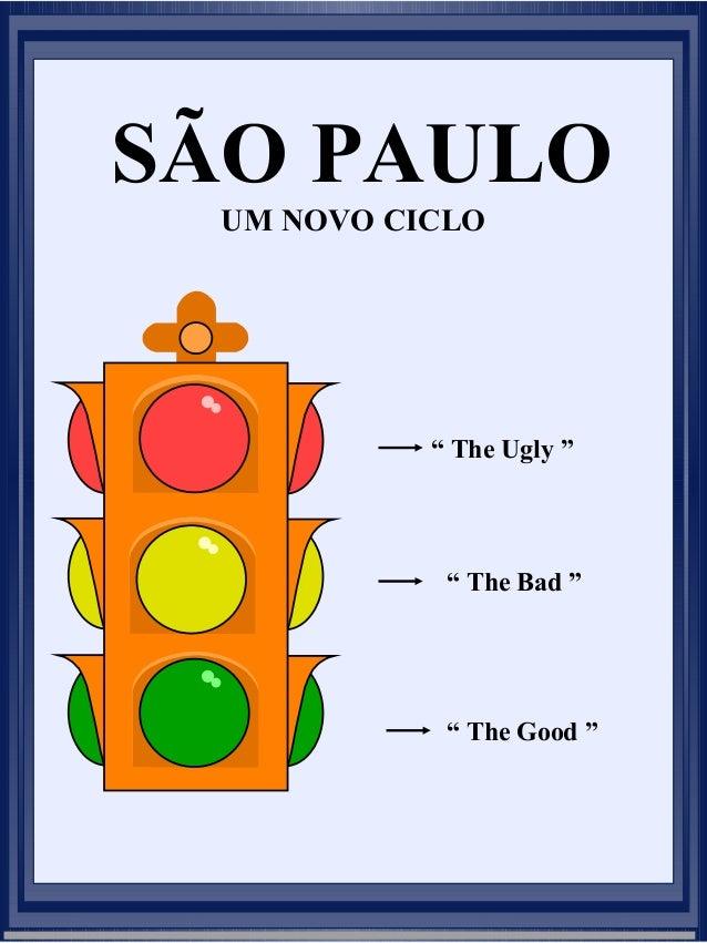 """SÃO PAULO UM NOVO CICLO  """" The Ugly """"  """" The Bad """"  """" The Good """""""