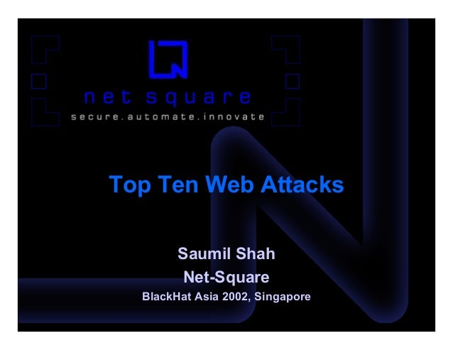 Top Ten Web Attacks        Saumil Shah        Net-Square  BlackHat Asia 2002, Singapore