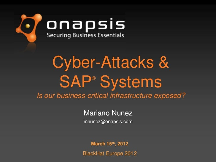 Cyber-Attacks &      SAP Systems ®Is our business-critical infrastructure exposed?               Mariano Nunez            ...