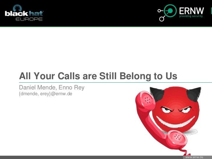 All Your Calls are Still Belong to UsDaniel Mende, Enno Rey{dmende, erey}@ernw.de                                        w...