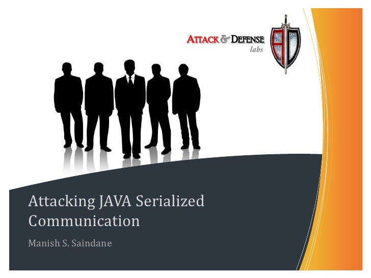 ATTACK & DEFENSE                                    labs     Attacking JAVA Serialized Communication Manish S. Saindane