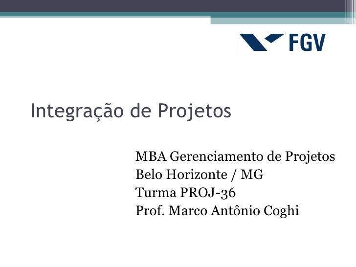Integração de Projetos           MBA Gerenciamento de Projetos           Belo Horizonte / MG           Turma PROJ-36      ...