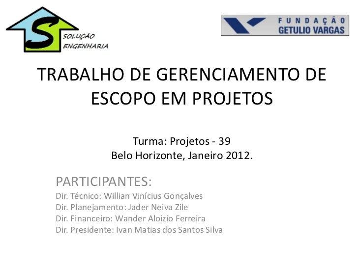 TRABALHO DE GERENCIAMENTO DE     ESCOPO EM PROJETOS                   Turma: Projetos - 39               Belo Horizonte, J...