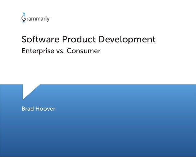 Software Product Development Enterprise vs. Consumer Brad Hoover