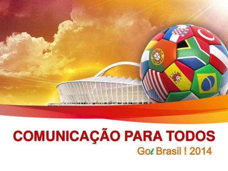 COMUNICAÇÃO PARA TODOS             Gol Brasil ! 2014