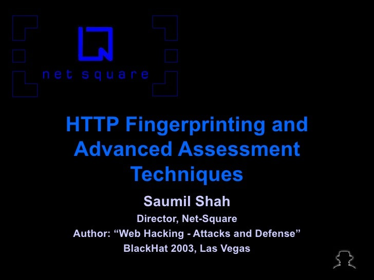 """HTTP Fingerprinting and Advanced Assessment Techniques Saumil Shah Director, Net-Square Author: """"Web Hacking - Attacks and..."""
