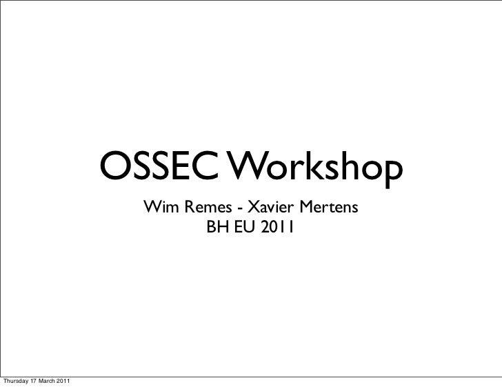 OSSEC Workshop                           Wim Remes - Xavier Mertens                                 BH EU 2011Thursday 17 ...