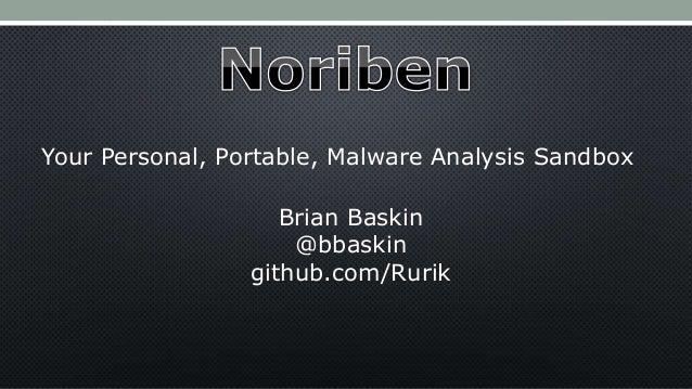 Your Personal, Portable, Malware Analysis Sandbox Brian Baskin @bbaskin github.com/Rurik
