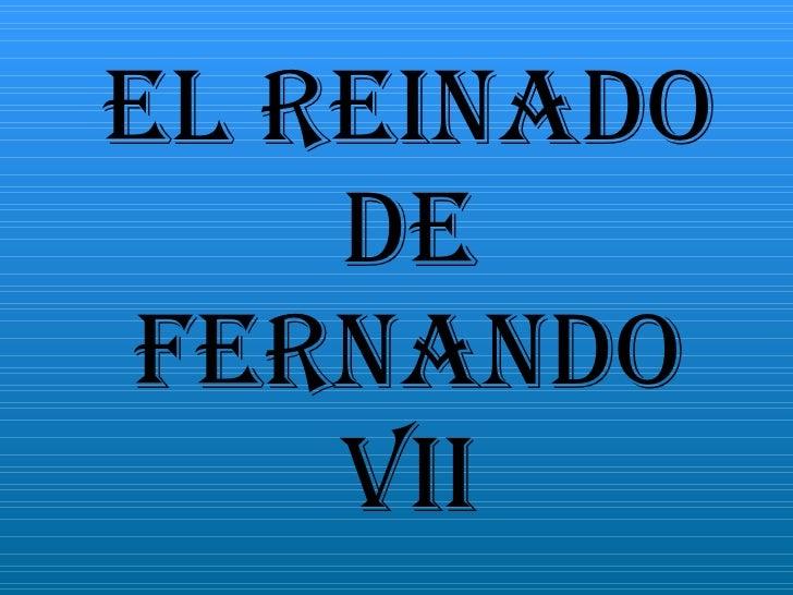 EL REINADO DE FERNANDO VII