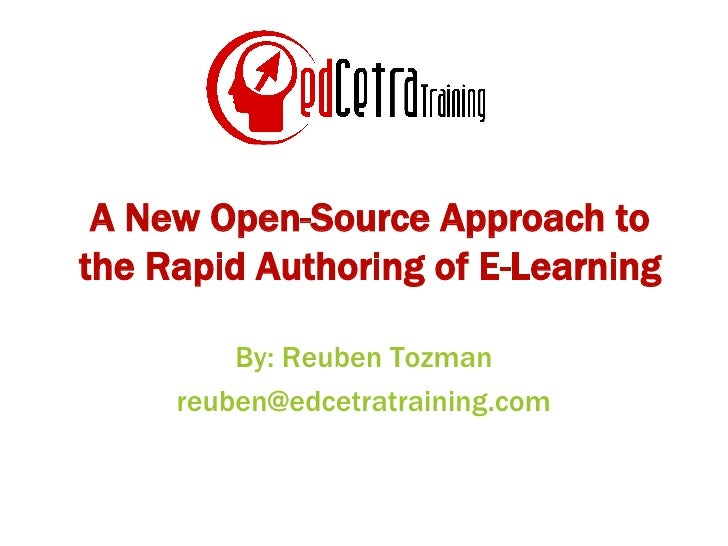 A New Open-Source Approach to the Rapid Authoring of E-Learning By: Reuben Tozman [email_address]