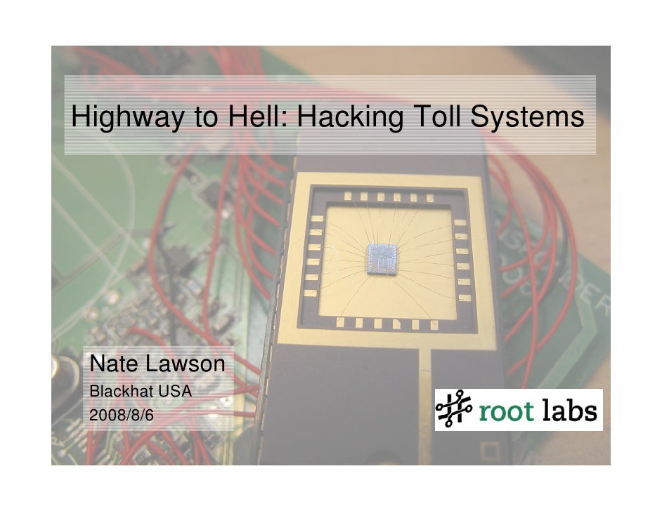 Highway to Hell: Hacking Toll Systems      Nate Lawson  Blackhat USA  2008/8/6