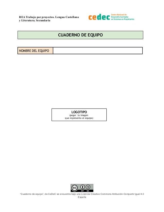 REA Trabajo por proyectos. Lengua Castellana y Literatura. Secundaria CUADERNO DE EQUIPO NOMBRE DEL EQUIPO LOGOTIPO (pegar...