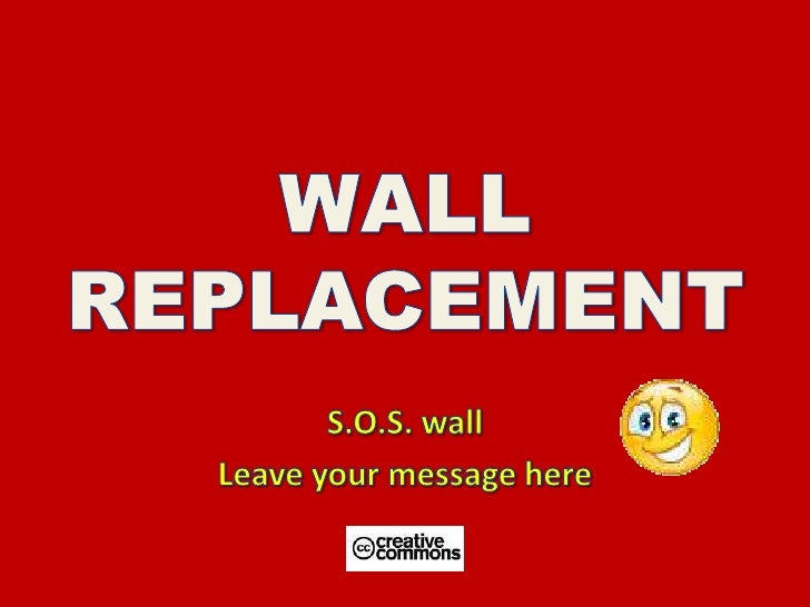 WALL REPLACEMENT<br />S.O.S. wall<br />Leave your message here<br />