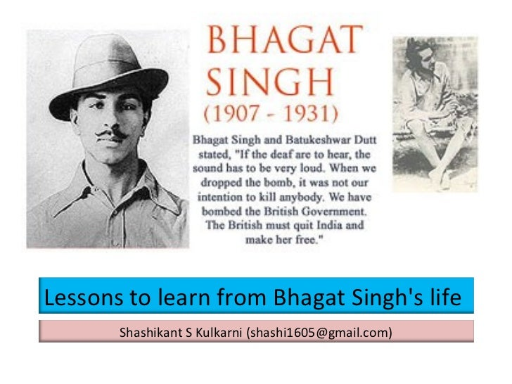 Lessons to learn from Bhagat Singh's life Shashikant S Kulkarni (shashi1605@gmail.com)
