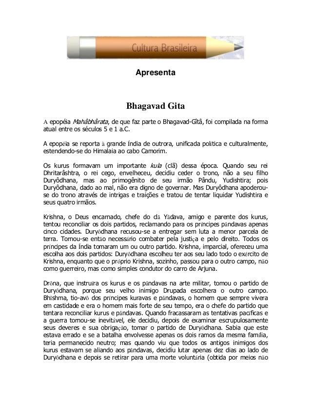 Apresenta Bhagavad Gita A epopéia Mahâbhârata, de que faz parte o Bhagavad-Gîtâ, foi compilada na forma atual entre os séc...