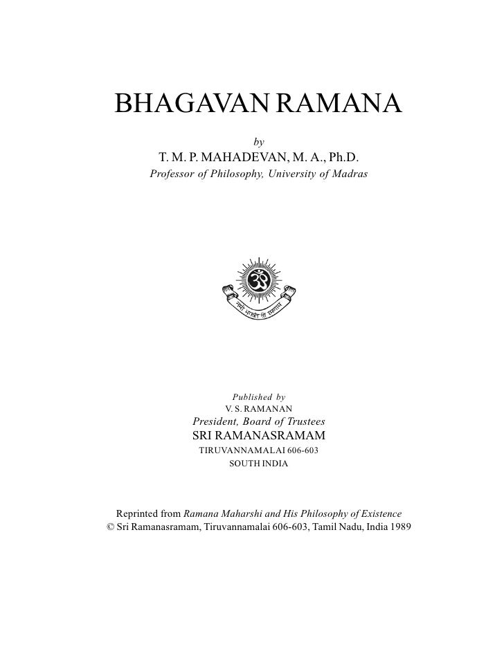 BHAGAVAN RAMANA                               by           T. M. P. MAHADEVAN, M. A., Ph.D.         Professor of Philosoph...