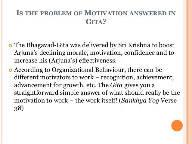 relevance of bhagvad gita in todays The bhagavad-gita is a key to hindu philosophy, it's the meaning of life and it shows how to live fully without drifting away from the path of knowledge also, it is important because it is spoken by krishna who claims to be god.