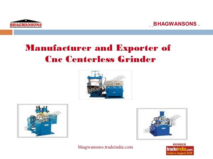 . .BHAGWANSONS .Manufacturer and Exporter of   Cnc Centerless Grinder          bhagwansons.tradeindia.com                 ...