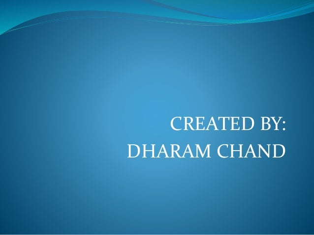 CREATED BY: DHARAM CHAND