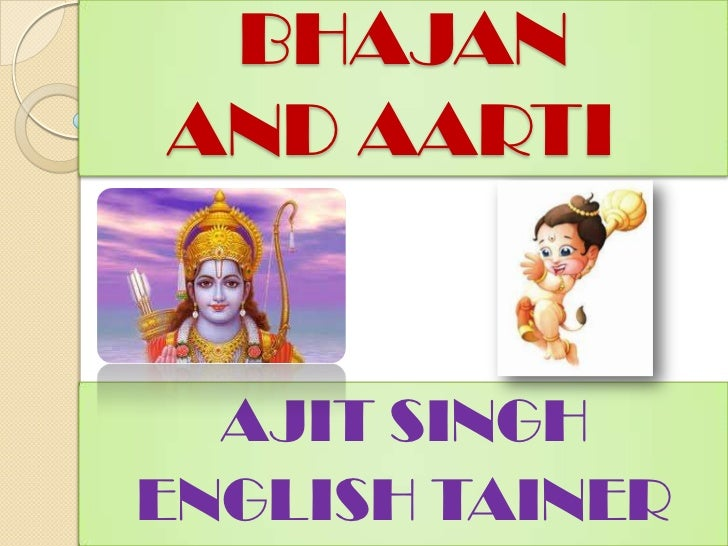 BHAJAN AND AARTI<br />AJIT SINGH<br />ENGLISH TAINER<br />