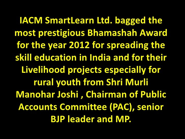 IACM SmartLearn Ltd. bagged themost prestigious Bhamashah Awardfor the year 2012 for spreading theskill education in India...
