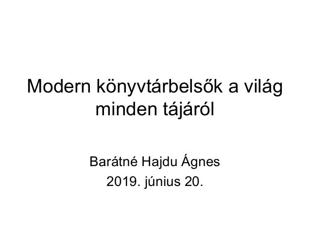 Modern könyvtárbelsők a világ minden tájáról Barátné Hajdu Ágnes 2019. június 20.